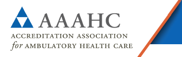 Announcing our three-year re-accreditation by the Accreditation Association for Ambulatory Health Care (AAAHC)